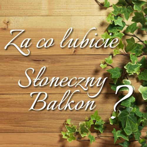 Wyniki konkursu – za co lubicie Słoneczny Balkon? :)